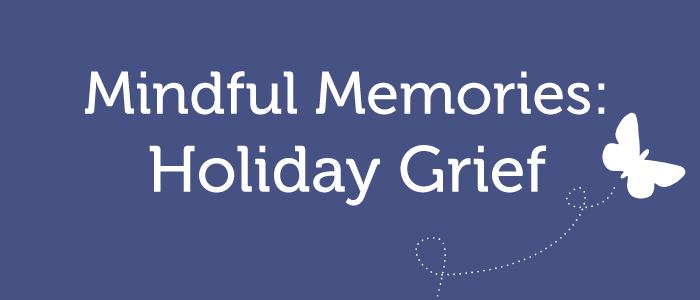 Mindful Memories: Holiday Grief